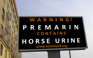 Premstoppers Campaign. Warning, Premarin Contains Horse Urine.