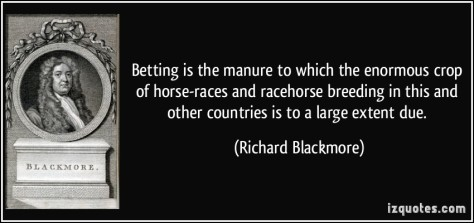 Betting is manure of horse racing quote.. Google image.